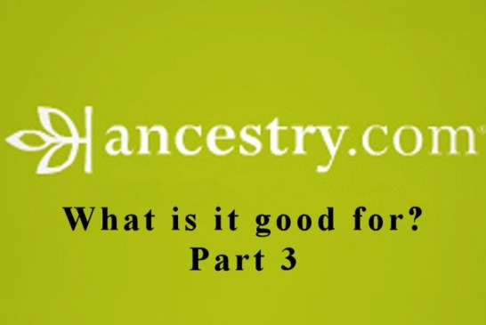What is Ancestry Good For? – Part 3